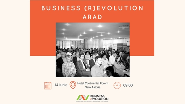On Wednesday, June 14, 2017, managers and entrepreneurs from Arad and neighboring counties are invited to participate in the Business (r) Evolution