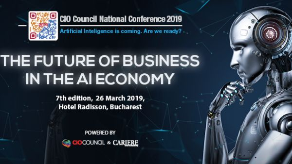 The National Conference CIO Council Romania - the 7th edition. The Future of Business in AI Economy