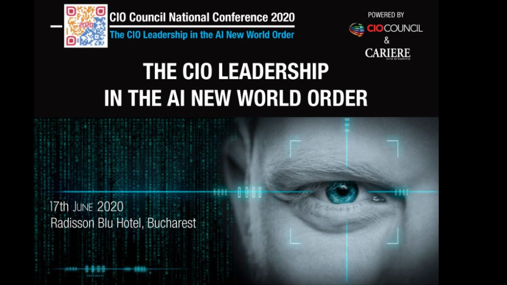 Conferinta Nationala CIO Council Romania – a VIII-a editie: The CIO Leadership in the New AI World Order, a fost amanata din cauza COVID-19 si reprogramata pentru data de 17 iunie 2020
