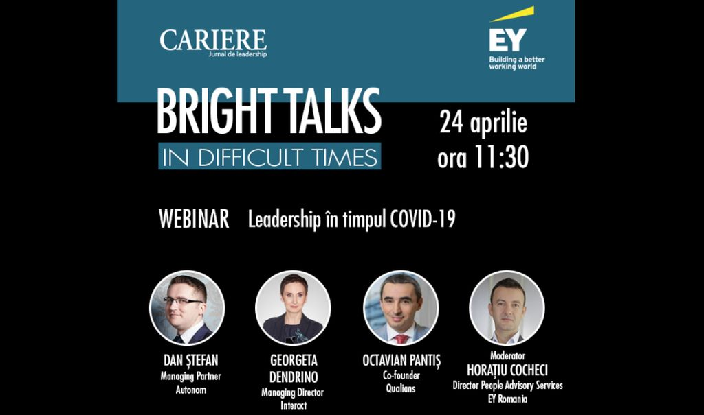 The third webinar in the series Bright Talks in Difficult Times, organized by CARIERE Magazine and EY Romania, on Friday, April 24, between 11: 30-12: 30