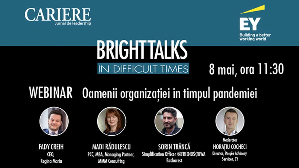 "Al patrulea webinar din seria ""Bright Talks in Difficult Times"" organizat de Revista CARIERE si EY Romania, Vineri 8 mai, intre 11:30-12:30"