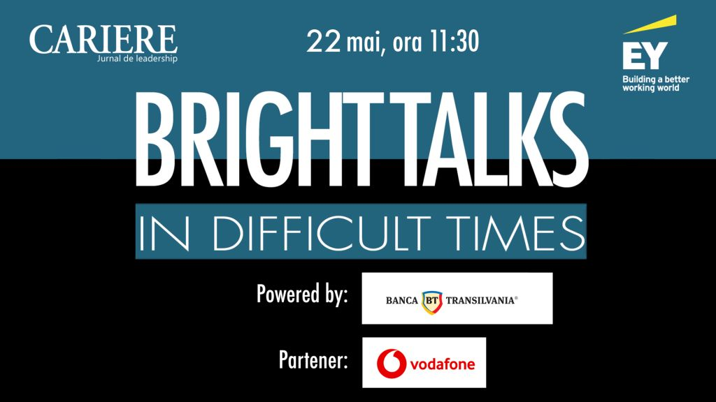 "Bright Talks in Difficult Times ""- 6th edition organized by CARIERE and EY Romania Magazine, on Friday, May 22, between 11: 30-12: 30"