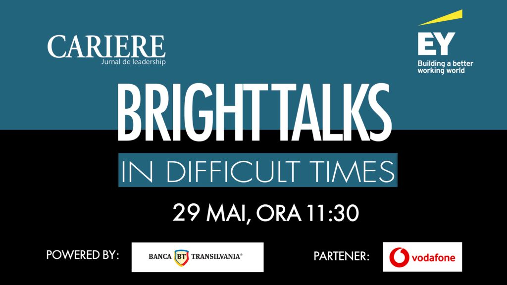 """Bright Talks in Difficult Times"" - 7th edition organized by CARIERE and EY Romania Magazine, on Friday, May 29, between 11: 30-12: 30"