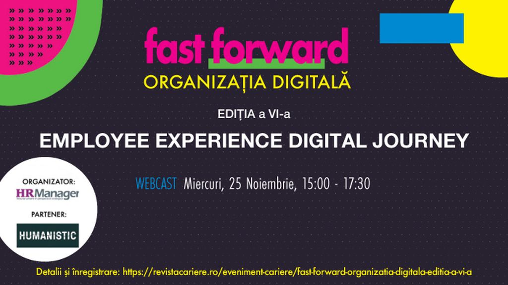Webcast: Fast Forward. Organizatia Digitala Editia a VI-a. Employee Experience Digital Journey