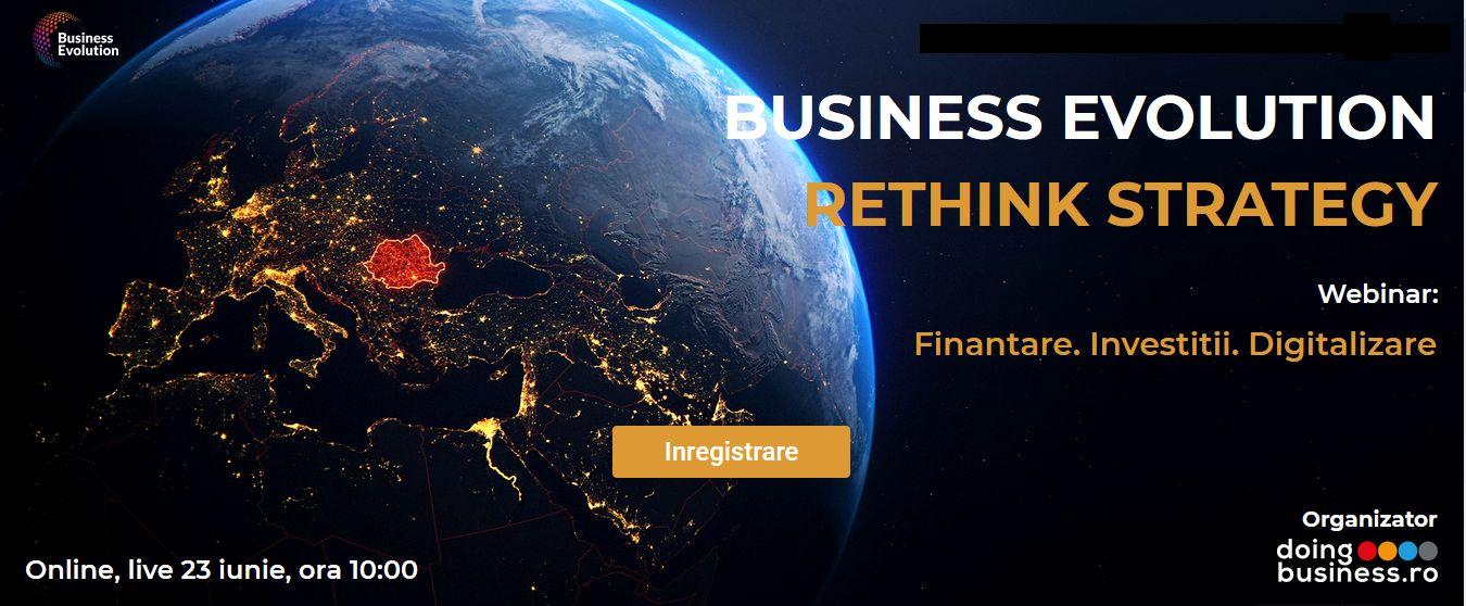 Business Evolution - RETHINK STRATEGY – Finantare. Investitii. Digitalizare
